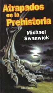 Atrapados en la prehistoria, Michael Swanwick