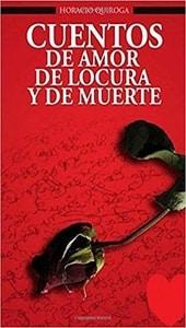 Cuentos de amor, de locura y de muerte, Horacio Quiroga