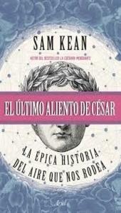 El último aliento del César, Sam Kean