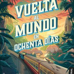 Resumen de la Vuelta al Mundo en 80 Días de Julio Verne